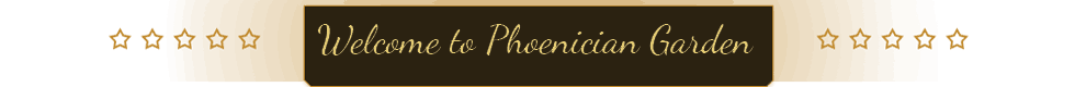 Welcome to Phoenician Garden